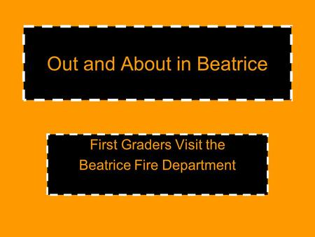 Out and About in Beatrice First Graders Visit the Beatrice Fire Department.