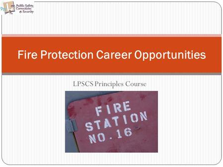 LPSCS Principles Course Fire Protection Career Opportunities.