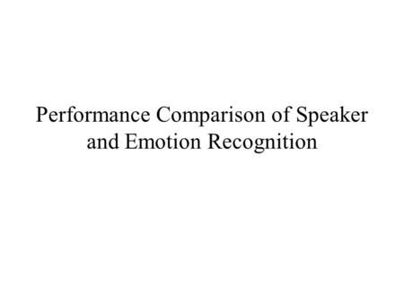 Performance Comparison of Speaker and Emotion Recognition.