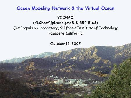 1 Ocean Modeling Network & the Virtual Ocean YI CHAO 818-354-8168) Jet Propulsion Laboratory, California Institute of Technology.