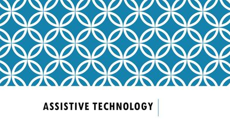 ASSISTIVE TECHNOLOGY. EXPLANATION OF ASSISTIVE TECHNOLOGY Assistive technology is any gadget that helps a students with a handicap finish an ordinary.