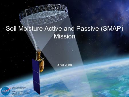 National Aeronautics and Space Administration Jet Propulsion Laboratory California Institute of Technology Pasadena, California Soil Moisture Active and.