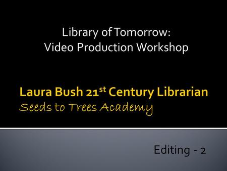 Library of Tomorrow: Video Production Workshop Editing - 2.