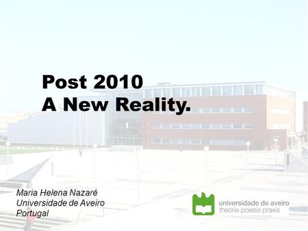 Maria Helena Nazaré Universidade de Aveiro Portugal Post 2010 A New Reality.