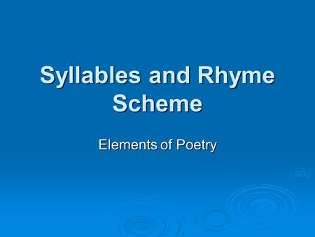 Syllables and Rhyme Scheme Elements of Poetry. Syllable Count  In order to fully understand poetry, you have to be able to correctly divide words into.