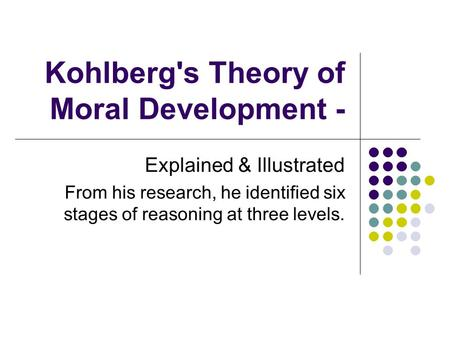 Kohlberg's Theory of Moral Development - Explained & Illustrated From his research, he identified six stages of reasoning at three levels.