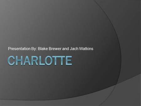 Presentation By: Blake Brewer and Jach Watkins. History  Named after Queen Charlotte of England  City was built initially on Trade and Tryon  17lb.