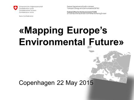 Federal Department of the Environment, Transport, Energy and Communications DETEC Federal Office for the Environment FOEN Copenhagen 22 May 2015 Division.