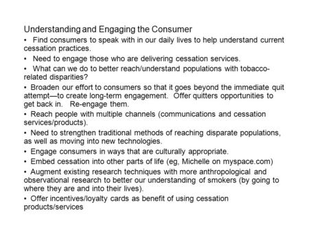 Understanding and Engaging the Consumer Find consumers to speak with in our daily lives to help understand current cessation practices. Need to engage.