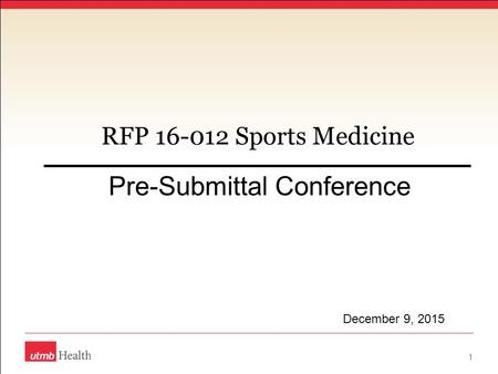 RFP 16-012 Sports Medicine Pre-Submittal Conference 1 December 9, 2015.