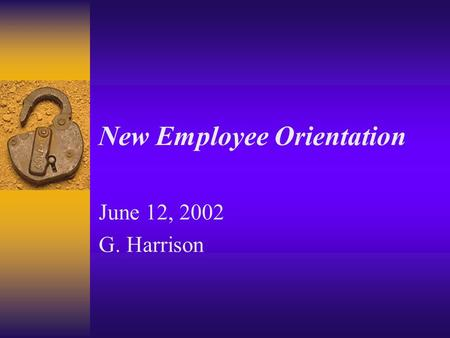 New Employee Orientation June 12, 2002 G. Harrison.