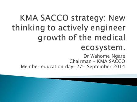 Dr Wahome Ngare Chairman – KMA SACCO Member education day: 27 th September 2014.