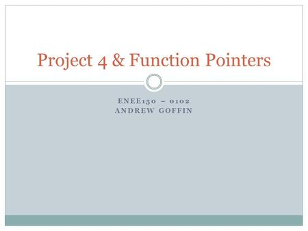 ENEE150 – 0102 ANDREW GOFFIN Project 4 & Function Pointers.