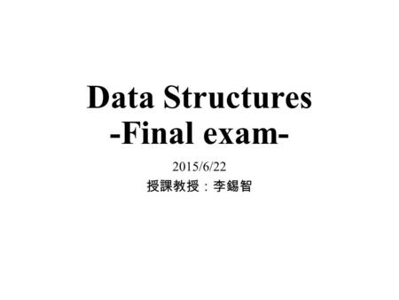 Data Structures -Final exam- 2015/6/22 授課教授:李錫智. Question 1. Let a hash table have 13 entries. Suppose we have 10 integer keys: 68, 100, 58, 80, 72, 101,