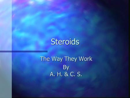 Steroids The Way They Work By A. H. & C. S.. The dangers n There n There are many different types of problems. Some of the less serious side effects include,