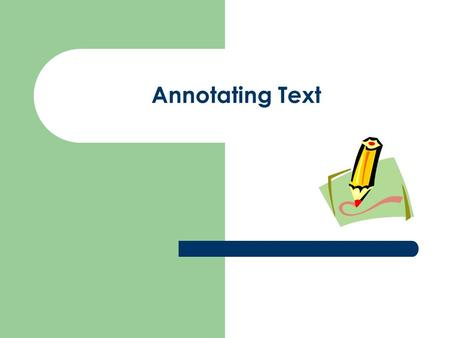"Annotating Text. What is annotating? It is the process of recording your thoughts as you read. Think of it as ""talking to the text."""