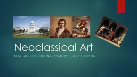 Neoclassical Art BY MITCHELL HENDERSON, SEAN MCBRIDE, JOHN CATRANIS.