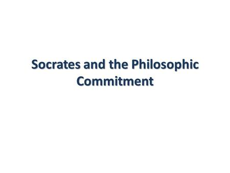 "Socrates and the Philosophic Commitment. Questions What does it mean to say that something is ""dangerous?"" Can an idea be dangerous? The Holocaust was."