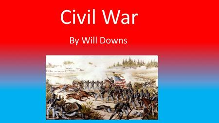Civil War By Will Downs. The Civil War started in 1861. It started because slaves were an issue for the country. The Union didn't have slaves and they.