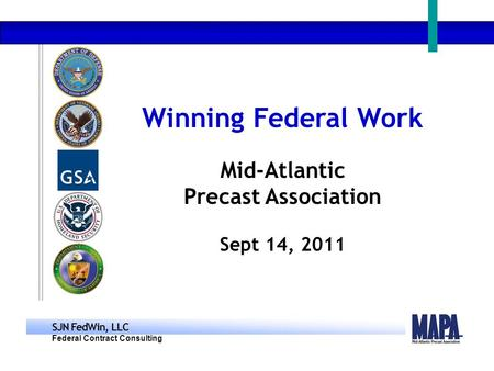 SJN FedWin, LLC Federal Contract Consulting Winning Federal Work. Mid-Atlantic Precast Association Sept 14, 2011.