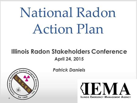 National Radon Action Plan Illinois Radon Stakeholders Conference April 24, 2015 Patrick Daniels.