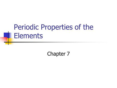 Periodic Properties of the Elements Chapter 7. Effective Nuclear Charge Orbitals of the same energy are said to be degenerate. Effective nuclear charge.