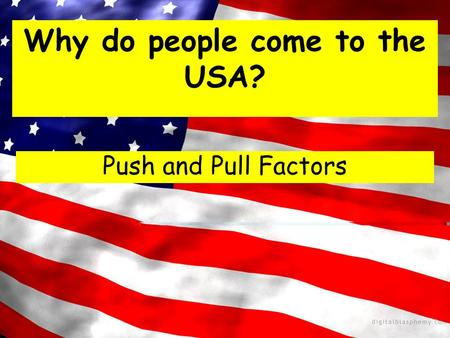 Why do people come to the USA? Push and Pull Factors.