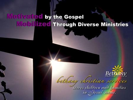 Mobilized Through Diverse Ministries Motivated by the Gospel Motivated by the Gospel Mobilized Through Diverse Ministries.
