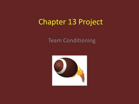 Chapter 13 Project Team Conditioning. Summary As a head football coach, I want to see how the players feel about conditioning and if they feel they are.