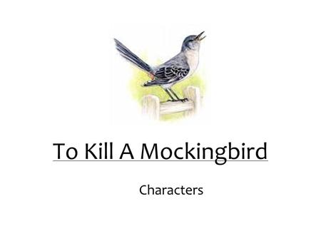 To Kill A Mockingbird Characters. Scout Real name= Jean Louise Finch Narrator and protagonist of the novel Lives with her father and brother and their.