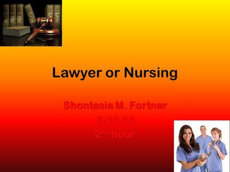 Lawyer or Nursing Shontasia M. Fortner 3-10-14 2 nd hour.