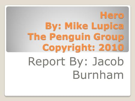 Hero By: Mike Lupica The Penguin Group Copyright: 2010 Report By: Jacob Burnham.