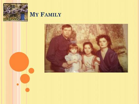 M Y F AMILY. M Y MOTHER My mother`s name is Galina. She is 48. She is a bookkeeper. My mother is a strict but she`s a fair and a kind. She likes to cook.
