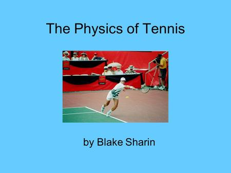 The Physics of Tennis by Blake Sharin.