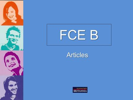 FCE B Articles. Articles Indefinite article aan The indefinite article means ONE. It can only be used with singular countable nouns or.