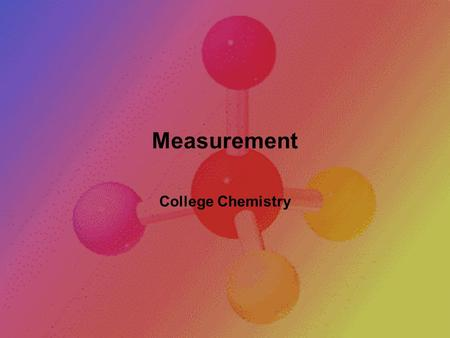 Measurement College Chemistry Stating a Measurement In every measurement there is a  Number followed by a  Unit from a measuring device The number.
