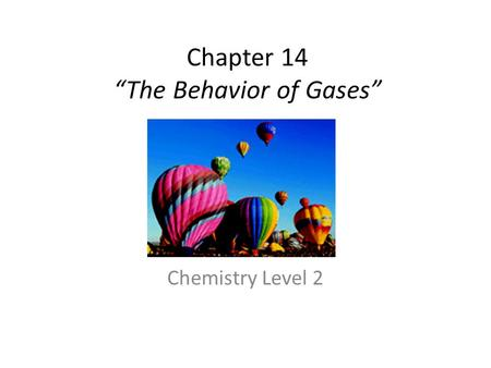 "Chapter 14 ""The Behavior of Gases"" Chemistry Level 2."