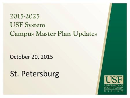 2015-2025 USF System Campus Master Plan Updates October 20, 2015 St. Petersburg.