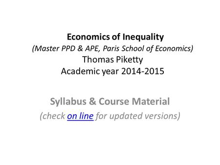 Economics of Inequality (Master PPD & APE, Paris School of Economics) Thomas Piketty Academic year 2014-2015 Syllabus & Course Material (check on line.