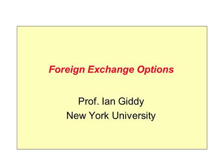 Foreign Exchange Options Prof. Ian Giddy New York University.
