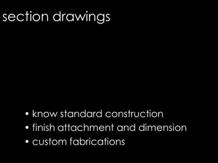 Section drawings know standard construction finish attachment and dimension custom fabrications 1.