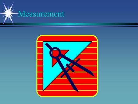 Measurement. Every Measurement Consists of two things ● A number ● A unit of measure.