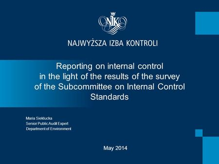 Reporting on internal control in the light of the results of the survey of the Subcommittee on Internal Control Standards Maria Sieklucka Senior Public.