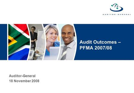 Audit Outcomes – PFMA 2007/08 Auditor-General 18 November 2008.