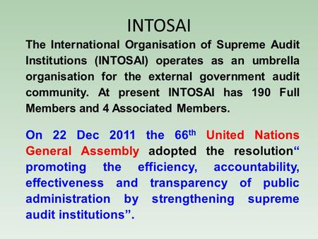 INTOSAI The International Organisation of Supreme Audit Institutions (INTOSAI) operates as an umbrella organisation for the external government audit community.