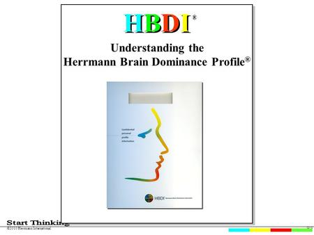 02-10 ©2010 Herrmann International Understanding the Herrmann Brain Dominance Profile ® HBDIHBDI HBDIHBDI ®
