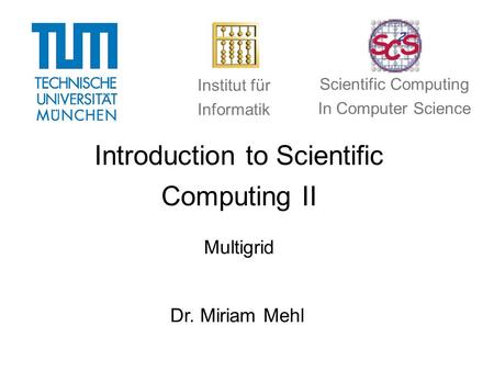 Introduction to Scientific Computing II Multigrid Dr. Miriam Mehl Institut für Informatik Scientific Computing In Computer Science.