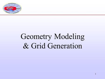 1 Geometry Modeling & Grid Generation. 2 The objectives of this discussion are to relate experiences and offer some practical advice with regard to: 1.Modeling.