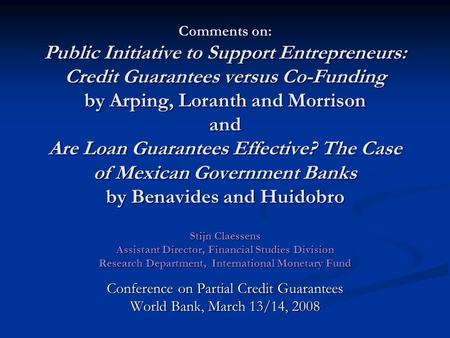 Comments on: Public Initiative to Support Entrepreneurs: Credit Guarantees versus Co-Funding by Arping, Loranth and Morrison and Are Loan Guarantees Effective?