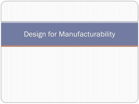 "Design for Manufacturability. Read about ""Design for Manufacturability"". The following are good referenced but not the only ones: –"